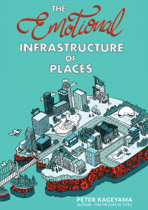 The Emotional Infrastructure of Places – By Peter Kageyama