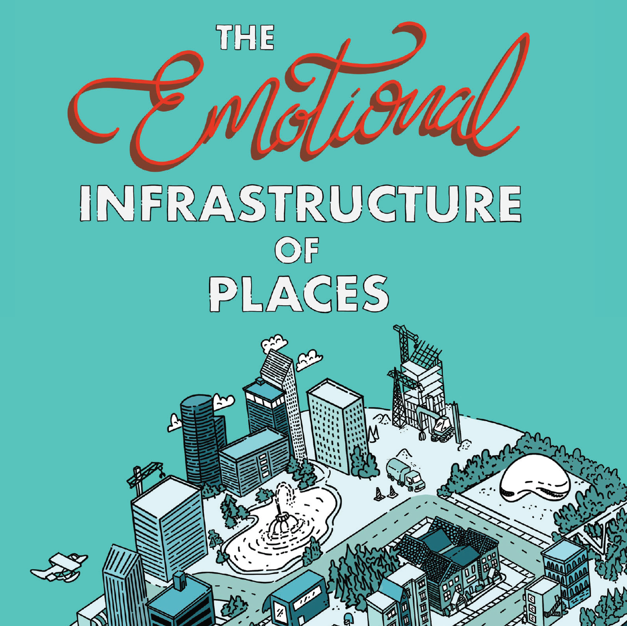 The Emotional Infrastructure of Places - By Peter Kageyama